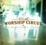 Rock'n Roll Worship Circus - A Beautiful Glow