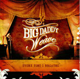BIG DADDY WEAVE - Every Time I Breathe