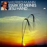 Wilfried Mann - Stark ist meines Jesu Hand