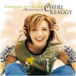 Cheri Keaggy - There Is Joy In The Lord