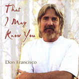 Don Francisco - That I Might Know You