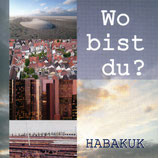 Habakuk - Wo bist Du?
