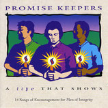 PROMISE KEEPERS - A Life That Shows