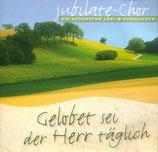 Jubilate Chor - Gelobet sei der Herr täglich ; Die schönsten Lob- & Danklieder