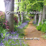 Sisters Of Jesus Way - Come Lord Jesus