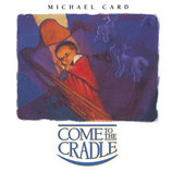 Michael Card - Come To The Cradle