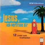 Jesus, ich vertraue dir - 12 Lieder zum Krafttanken