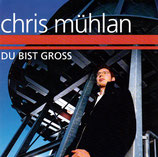 Chris Mühlan - Du bist gross