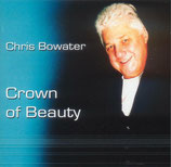 Chris Bowater - Crown Of Beauty
