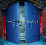 AMONG THORNS - Draw Near