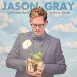Jason Gray - Love Will Have The Final Word