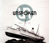 UNSPOKEN - Get To Me