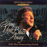 Gaither Homecoming - Sing Your Blues Away