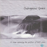 Kingsway Music : Outrageous Grace - 13 Songs capturing the Goodness of God's Grace