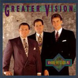 Greater Vision - Where He Leads Me