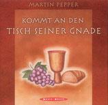 Martin Pepper - Kommt an den Tisch seiner Gnade