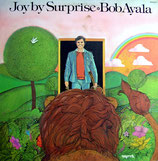 Bob Ayala - Joy By Surprise