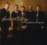Gold City - Moment of Truth -