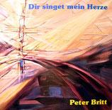 Peter Britt - Dir singt mein Herze