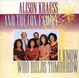 Alison Krauss & The Cox Family - I Know Who Holds Tomorrow-