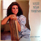 Kelly Nelon Thompson - Praise Him Now