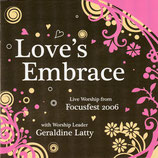 Geraldine Latty : Love's Embrace (Live Worship from Focusfest 2006 / Kingsway)