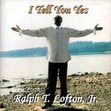 Ralph T.Lofton, Jr. - I Tell You Yes