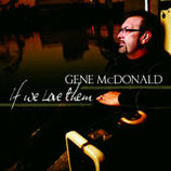 Gene McDonald - If We Love Them