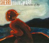 Sherri Youngward - Six Inches of Sky