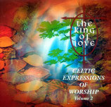 CELTIC EXPRESSIONS OF WORSHIP Volume 2 : The King Of Love