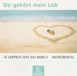 Dir gehört mein Lob : 16 Lobpreis-Hits aus Band 5 - Instrumental