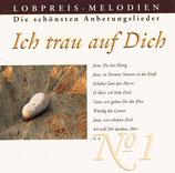 Lobpreis-Melodien - Ich trau auf Dich : Die schönsten Anbetungslieder No.1