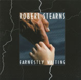 Robert Stearns - Earnestly Waiting