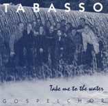 Gospelchor Tabasso - Take me to the Water