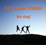Vor lauter Freude ich sing'