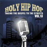 Holy Hip Hop Vol.13 - Taking The Gospel To The Streets