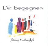 Johannes Matthias Roth - Dir begegnen