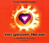 Arne Kopfermann - Von ganzem Herzen : Lobpreis-Songs 1994-2004