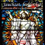 Jauchzet, frohlocket - Geistliche Musik von Johann Sebastian Bach