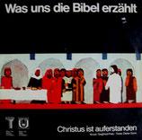 Was uns die Bibel erzählt - Christus ist auferstanden