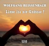 Wolfgang Blissenbach - Liebe ist die Grösste