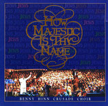 Benny Hinn Crusade Choir - How Majestic Is Thy Name