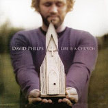 David Phelps - Life Is A Church