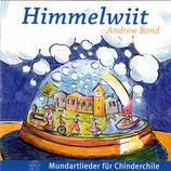 Himmelwiit : Mundartlieder für Chinderchile von Andrew Bond