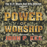 The V.I.P. Music And Arts Seminar presents The Power Of Worship featuring John P.Kee