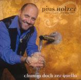 Pius Holzer - Chumm doch zur Quella