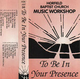 HORFIELD BAPTIST CHURCH MUSIC WORKSHOP - To Be In Your Presence