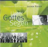 Unter Gottes Segen : Die schönsten Chor-Songs von Jochen Rieger