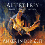 Albert Frey - Anker in der Zeit (2 CD mit Lobpreis 1992-2004)