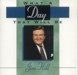 Jim Hill - What A Day that will be